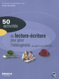 50 activités de lecture-écriture pour gérer l'hétérogénéité avec des non lecteurs et des lecteurs débutants au cycle 3 et en SEGPA