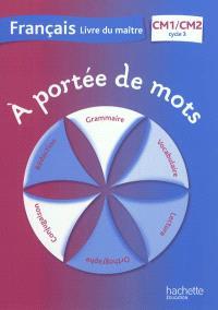 A portée de mots, français CM1-CM2, cycle 3 : livre du maître