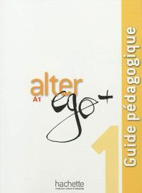 Alter ego + 1, méthode de français, A1 : guide pédagogique