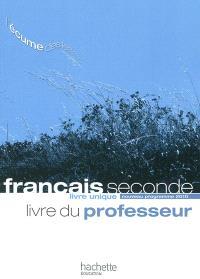 Français seconde, livre unique : nouveau programme 2010 : livre du professeur