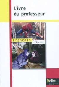 Français, 1re bac pro : programme 2010 : livre du professeur