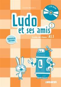 Ludo et ses amis 1 : guide de classe : A1.1