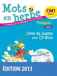 Mots en herbe, le manuel qui accompagne tous les élèves : français, CM1, cycle 3, programmes 2008 : livre du maître avec CD-ROM