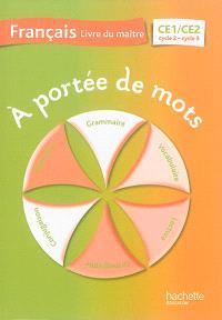 A portée de mots, français CE1-CE2, cycle 2-cycle3 : livre du maître