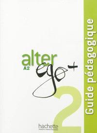 Alter ego + 2, méthode de français, A2 : guide pédagogique
