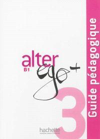 Alter ego 3 : méthode de français B1 : guide pédagogique