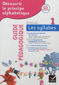 Découvrir le principe alphabétique, GS, début CP. Volume 1, Les syllabes + guide pédagogique