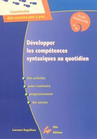 Développer les compétences syntaxiques au quotidien : des activités pour construire progressivement des savoirs : école maternelle, PS, MS