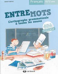 Entremots, l'orthographe grammaticale à toutes les sauces : français, 10-12 ans : guide et documents reproductibles