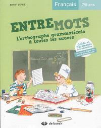 Entremots, l'orthographe grammaticale à toutes les sauces : français, 7-8 ans : guide et documents reproductibles