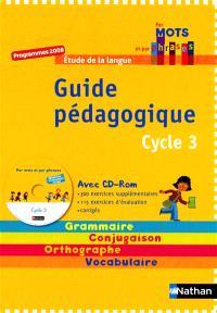 Etude de la langue CM1, cycle 3 : grammaire, conjugaison, orthographe, vocabulaire : guide pédagogique avec CD-ROM, programmes 2008