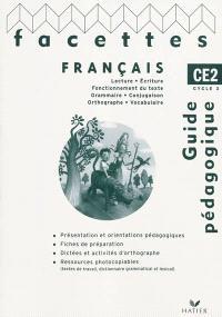 Facettes CE2 : guide pédagogique du manuel : lecture, écriture, grammaire, conjugaison, orthographe, vocabulaire, poésie