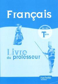 Français, bac pro terminale : livre du professeur