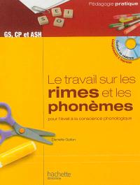 Le travail sur les rimes et les phonèmes, pour l'éveil à la conscience phonologique : des activités et des jeux pour manipuler les rimes et les phonèmes dès la fin de la MS et en ASH