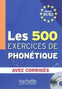 Les 500 exercices de phonétique : niveau B1-B2 : avec corrigés