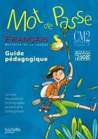 Mot de passe, français maîtrise de la langue, CM2, cycle 3 : guide pédagogique