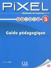 Pixel 3 : méthode de français : guide pédagogique