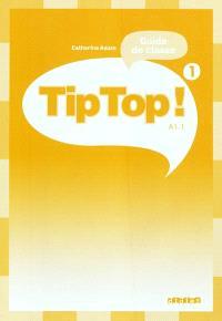 Tip top ! 1, guide de classe, A1.1