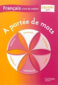 A portée de mots, français CE2-CM1, cycle 3 : livre du maître