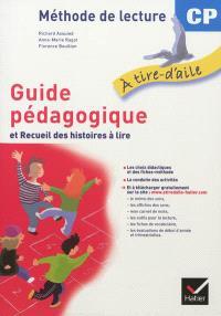 A tire-d'aile, guide pédagogique et recueil des histoires à lire : méthode de lecture CP