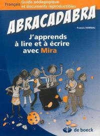 Abracadabra : j'apprends à lire et à écrire avec Mira : français, guide pédagogique et documents reproductibles