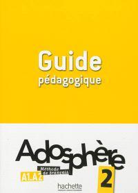 Adosphère 2, A1-A2 : méthode de français : guide pédagogique