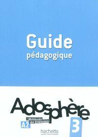 Adosphère 3, A2, méthode de français : guide pédagogique