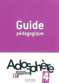 Adosphère 4, B1, méthode de français : guide pédagogique