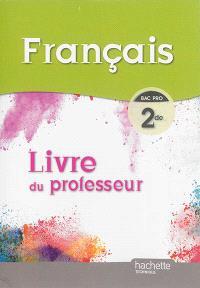 Français : 2de bac pro : livre du professeur