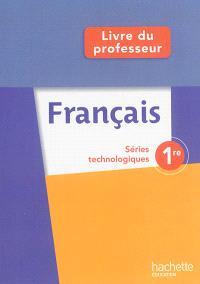 Français 1re, séries technologiques : livre du professeur