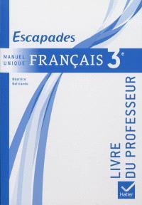 Français 3e : manuel unique : livre du professeur