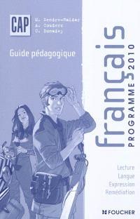 Français CAP programmes 2010 : guide pédagogique : lecture, langue, expression, remédiation