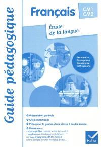 Français CM1-CM2, étude de la langue : grammaire, conjugaison, vocabulaire, orthographe : guide pédagogique