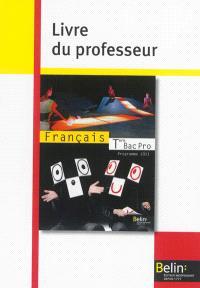 Français terminale bac pro : programme 2011 : livre du professeur