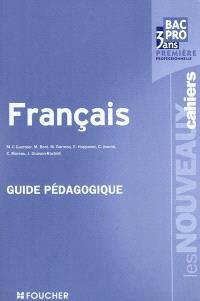 Français, bac pro 3 ans, première professionnelle : guide pédagogique