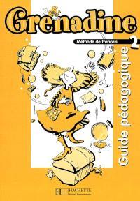 Grenadine, méthode de français, niveau 2 : guide pédagogique