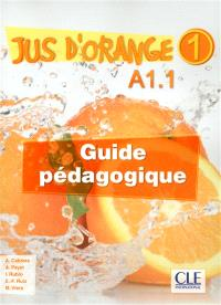 Jus d'orange 1 : A1.1 : guide pédagogique
