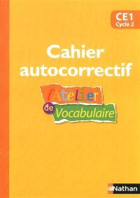 L'atelier de vocabulaire : cahier autocorrectif : CE1, cycle 2