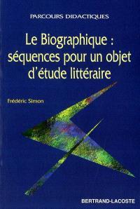 Le biographique : séquences pour un objet d'étude littéraire
