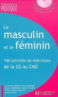 Le masculin et le féminin : 100 activités de réécriture de la GS au CM2