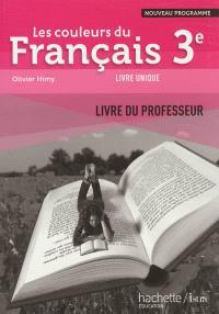 Les couleurs du français 3e : nouveau programme, livre unique : livre du professeur