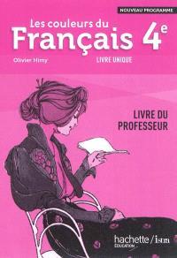Les couleurs du français 4e, livre unique : nouveau programme : livre du professeur