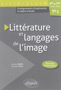Littérature et langages de l'image, 2de et 1res toutes séries, terminale L : enseignements d'exploration et objets d'étude : nouveau programme