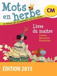 Mots en herbe, CM : livre du maître : lecture, expression, vocabulaire