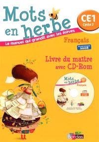 Mots en herbe, français CE1 cycle 2, : livre du maître avec CD-ROM : programmes 2008
