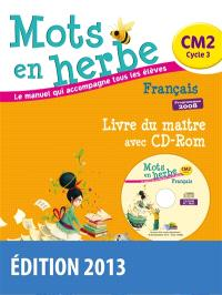 Mots en herbe, français CM2, cycle 3 : livre du maître avec CD-ROM : programmes 2008