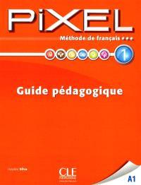Pixel 1 A1 : méthode de français : guide pédagogique