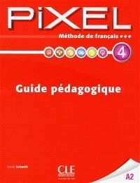 Pixel 4 A2 : méthode de français : guide pédagogique