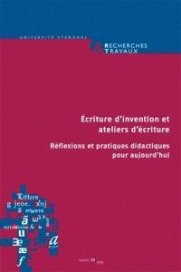 Recherches & travaux. n° 73, Ecriture d'invention et atelier d'écriture : réflexions et pratiques didactiques pour aujourd'hui