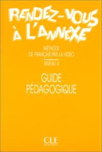 Rendez-vous à l'annexe, niveau 4 : guide pédagogique